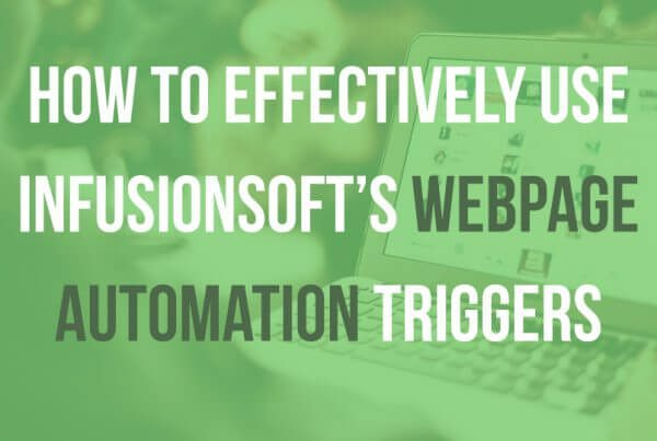 How to effectively use Infusionsoft's webpage automation triggers