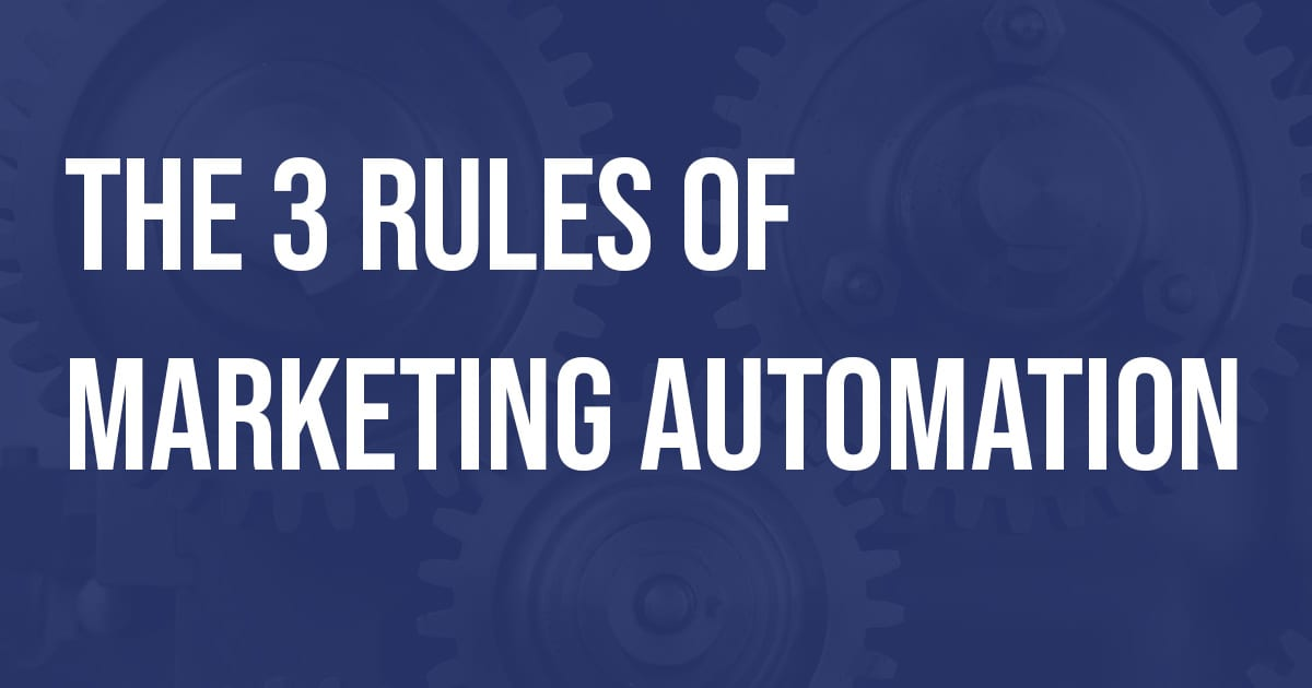 The 3 Rules of Marketing Automation